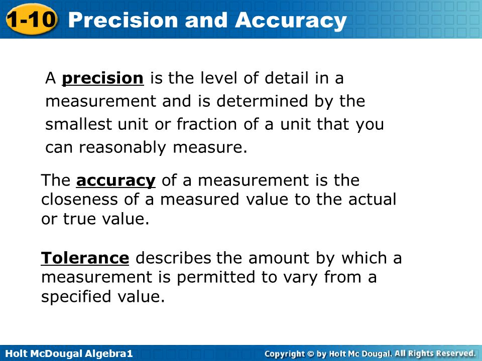 A precision is the level of detail in a