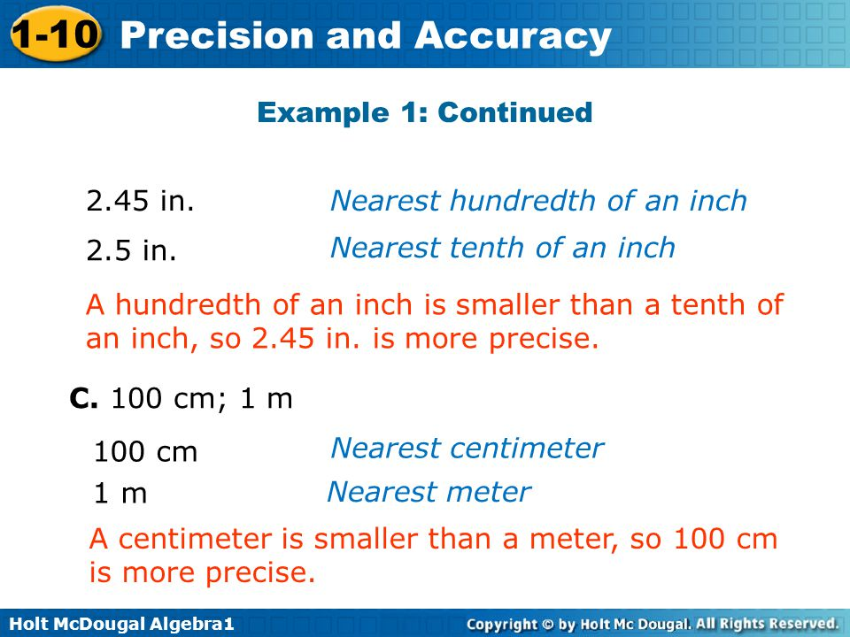 Example 1: Continued 2.45 in. Nearest hundredth of an inch. 2.5 in. Nearest tenth of an inch.