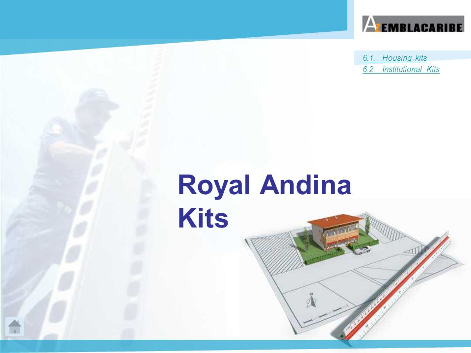 6.1. Housing kits 6.2. Institutional Kits Royal Andina Kits