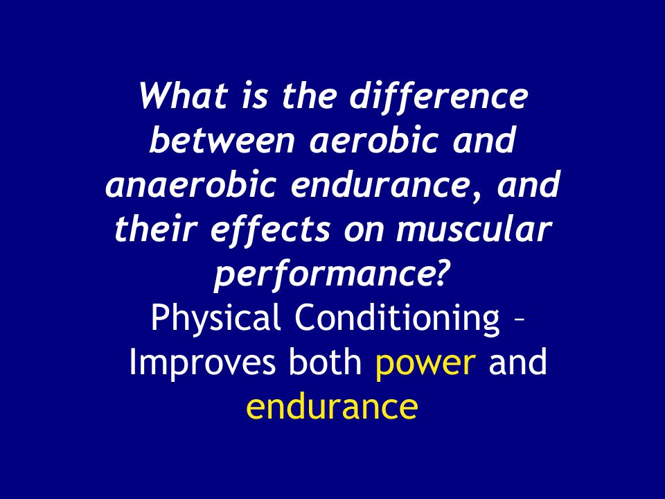 What is the difference between aerobic and anaerobic endurance, and their effects on muscular performance.