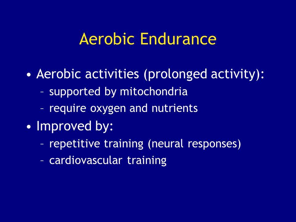 Aerobic Endurance Aerobic activities (prolonged activity):