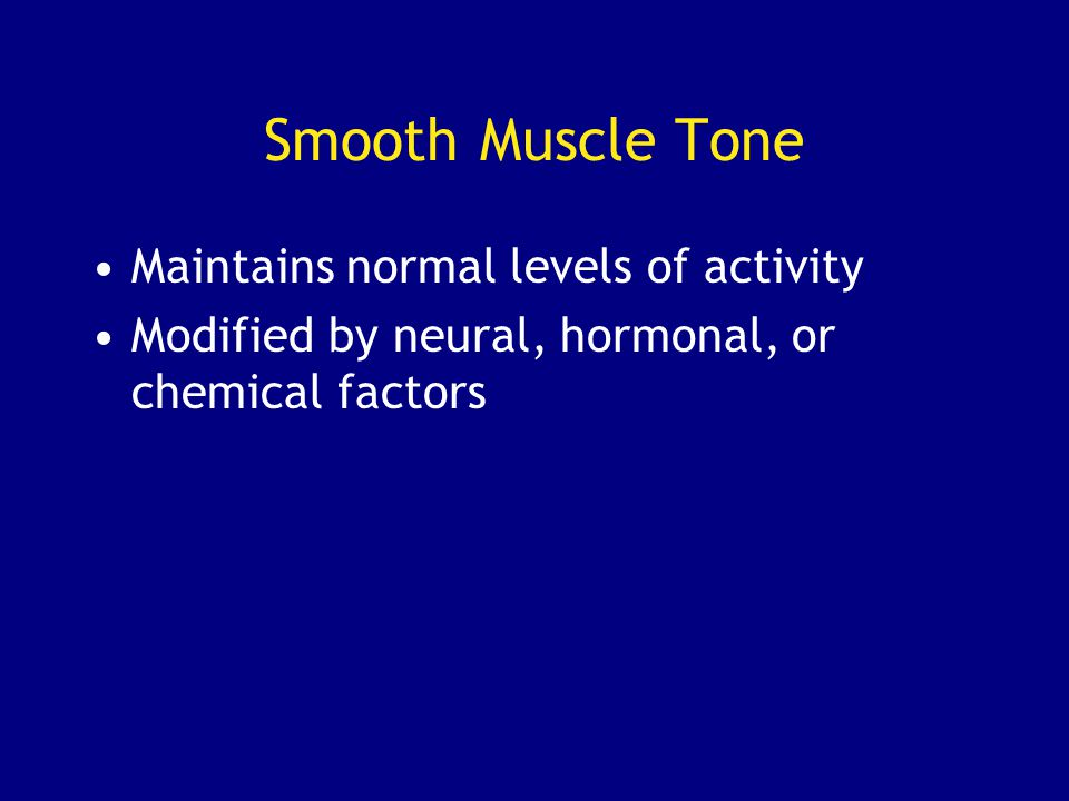 Smooth Muscle Tone Maintains normal levels of activity
