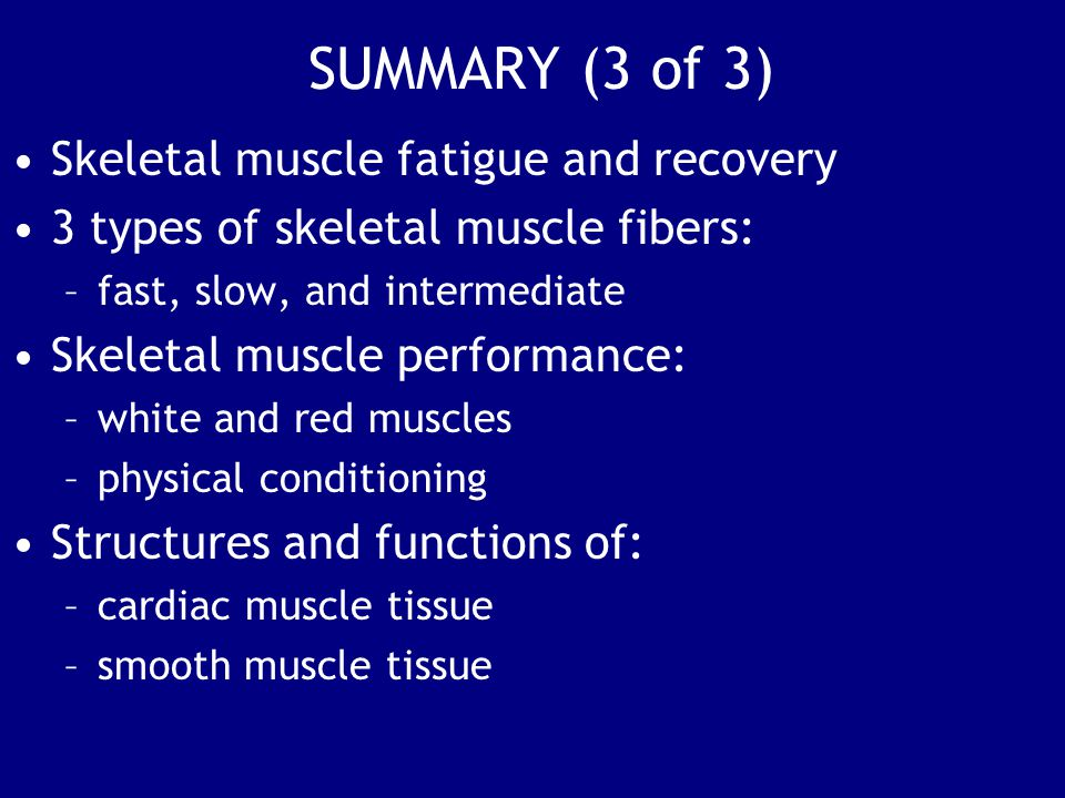 SUMMARY (3 of 3) Skeletal muscle fatigue and recovery