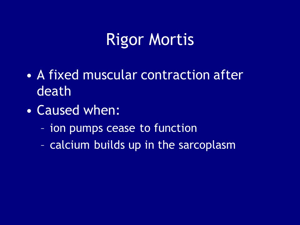 Rigor Mortis A fixed muscular contraction after death Caused when:
