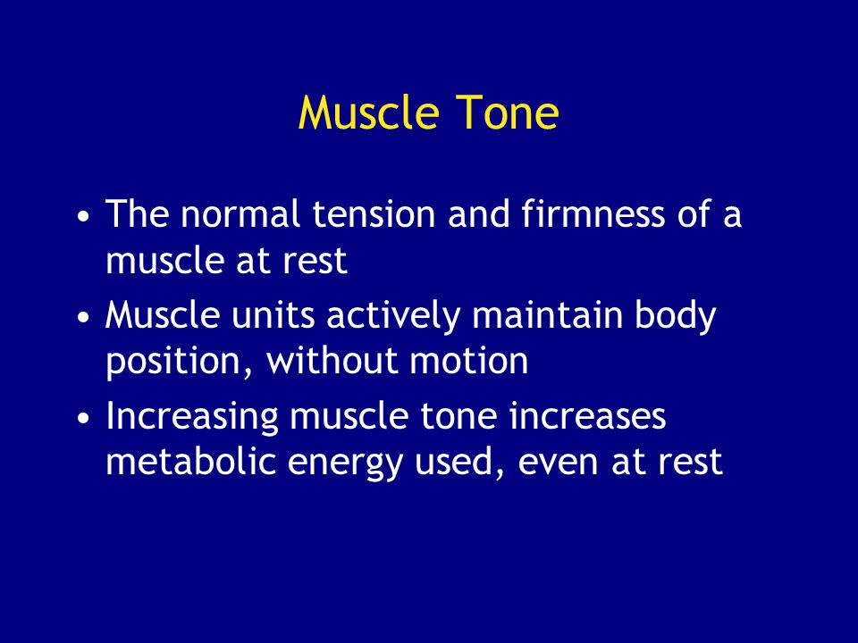 Muscle Tone The normal tension and firmness of a muscle at rest