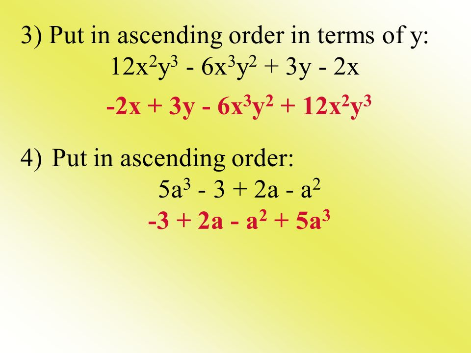 3) Put in ascending order in terms of y: 12x2y3 - 6x3y2 + 3y - 2x