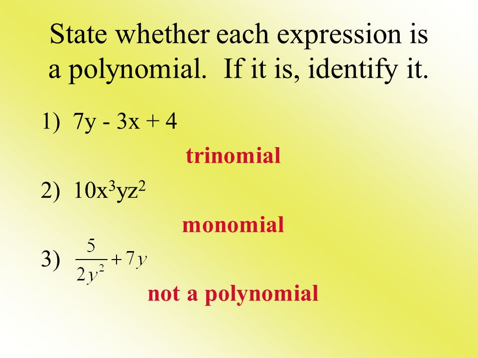 State whether each expression is a polynomial. If it is, identify it.