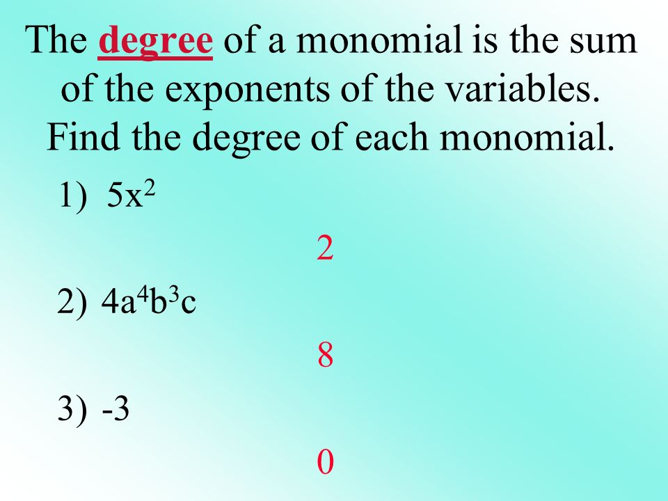 The degree of a monomial is the sum of the exponents of the variables