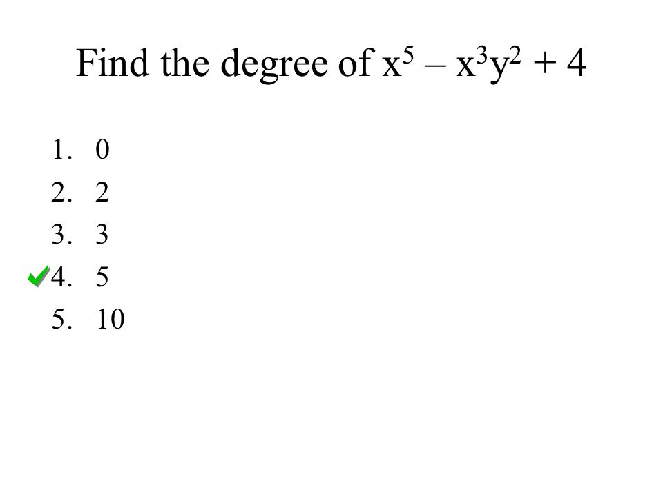Find the degree of x5 – x3y2 + 4