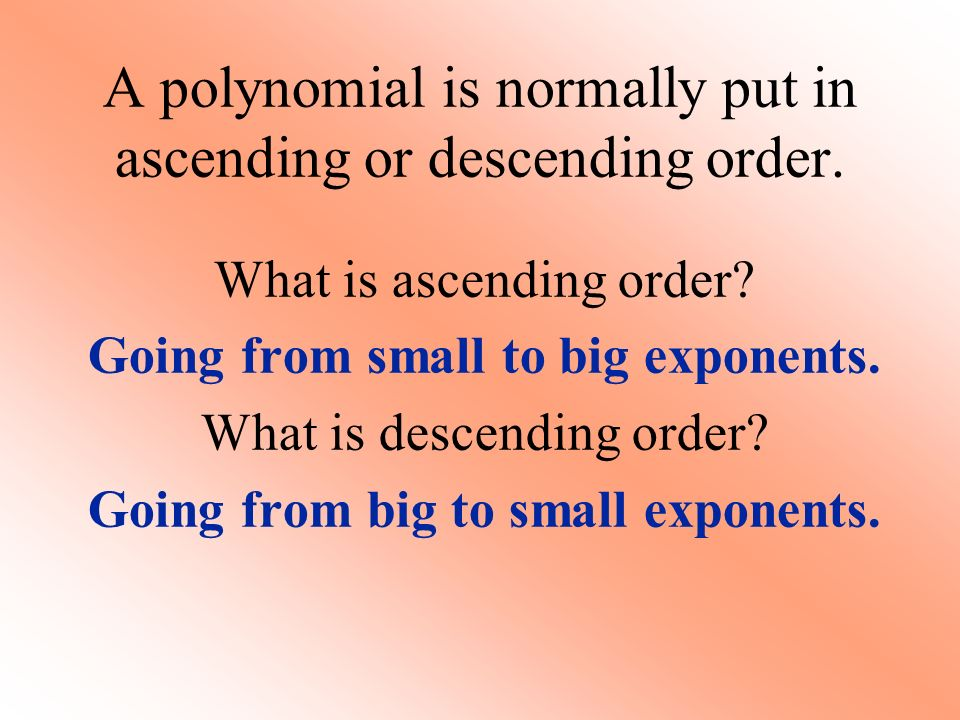 A polynomial is normally put in ascending or descending order.