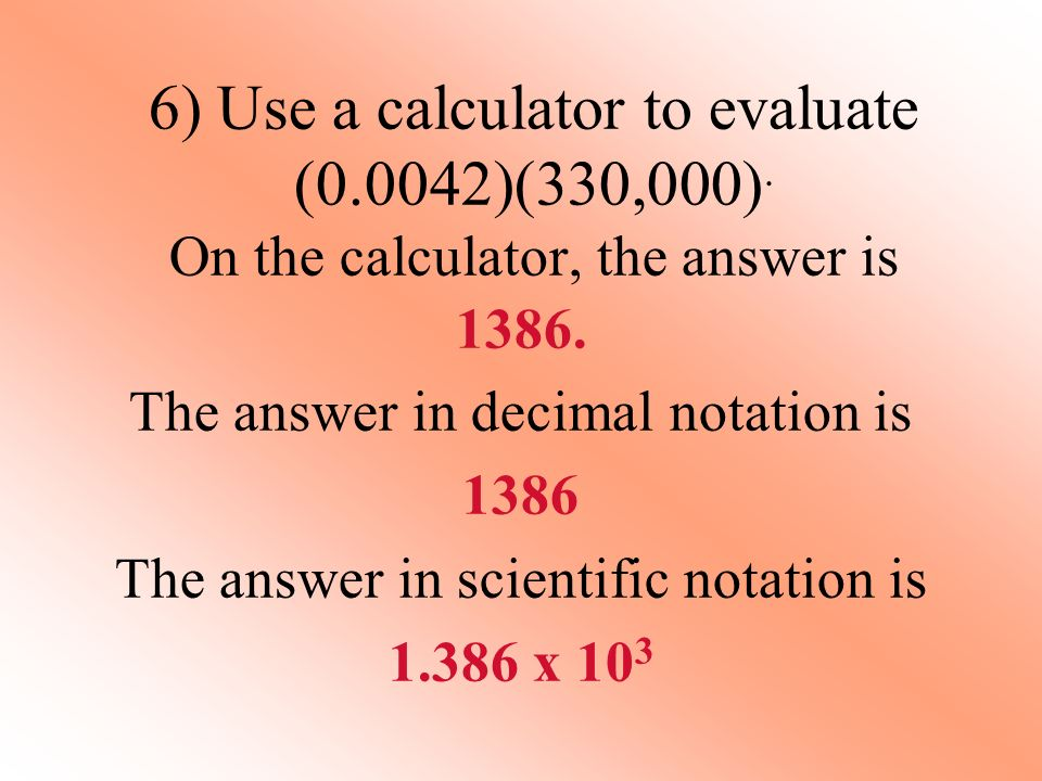 6) Use a calculator to evaluate (0. 0042)(330,000)
