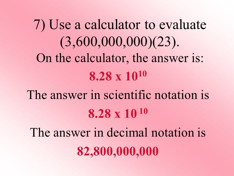 7) Use a calculator to evaluate (3,600,000,000)(23)