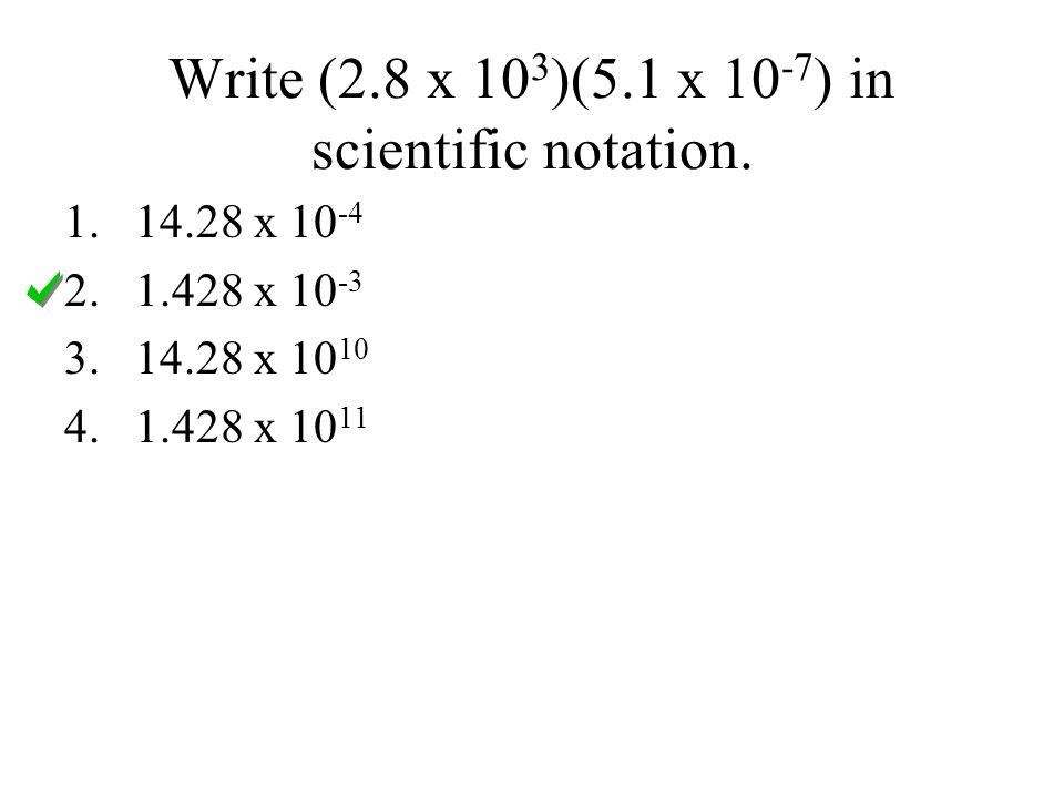 Write (2.8 x 103)(5.1 x 10-7) in scientific notation.
