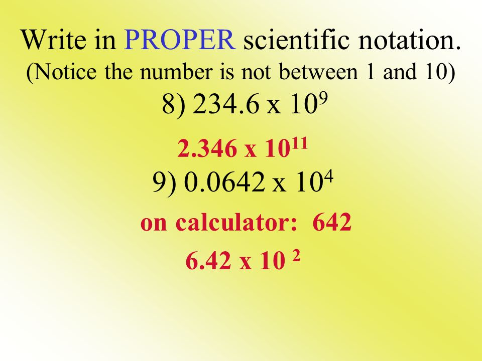 Write in PROPER scientific notation