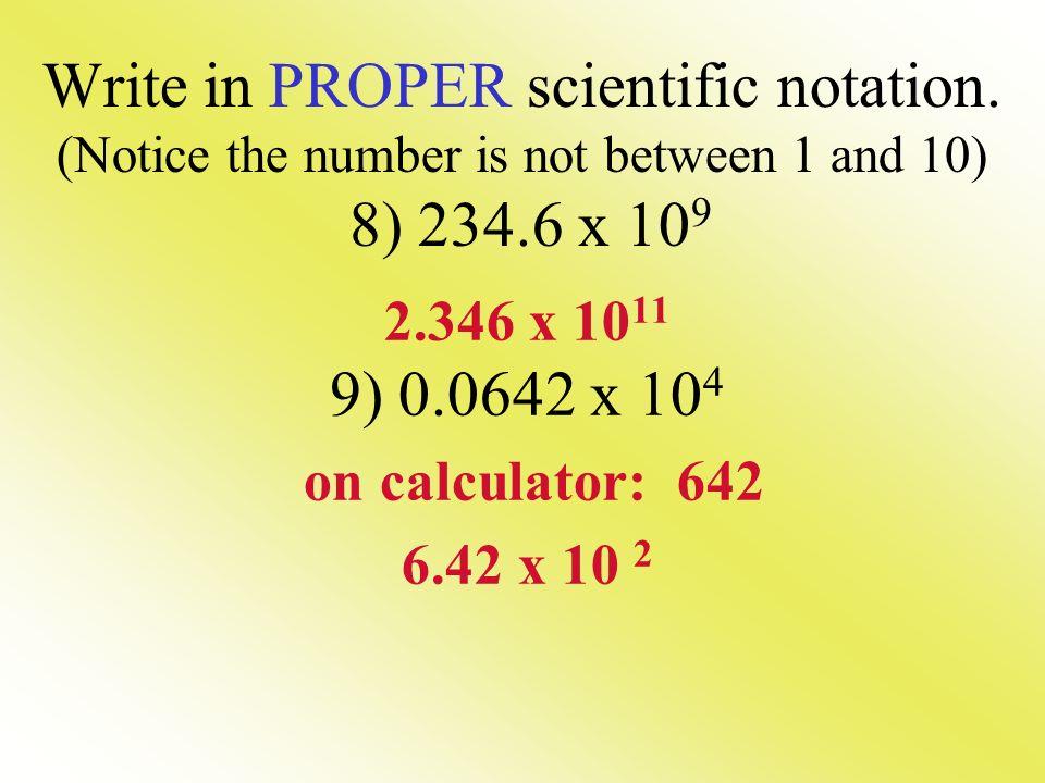 Write in PROPER scientific notation