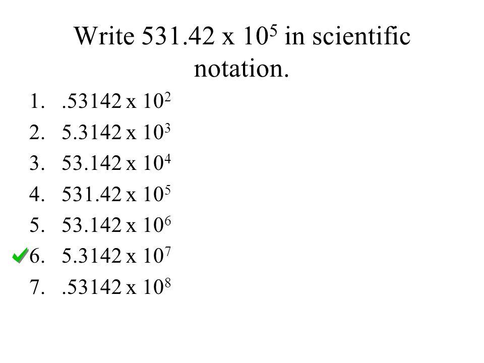 Write 531.42 x 105 in scientific notation.