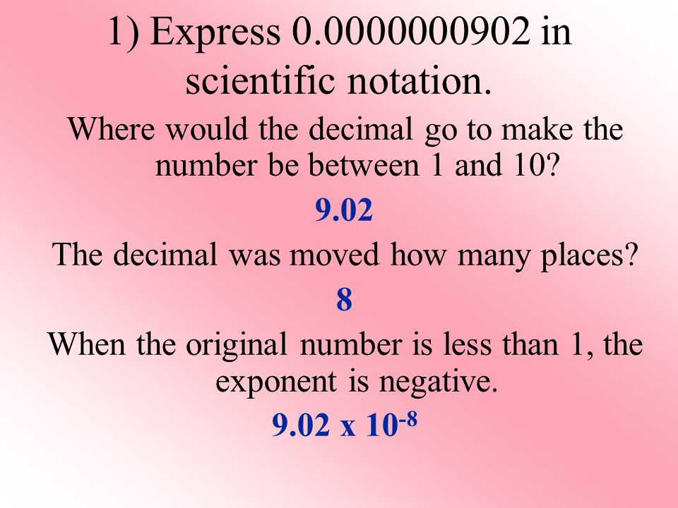 1) Express in scientific notation.