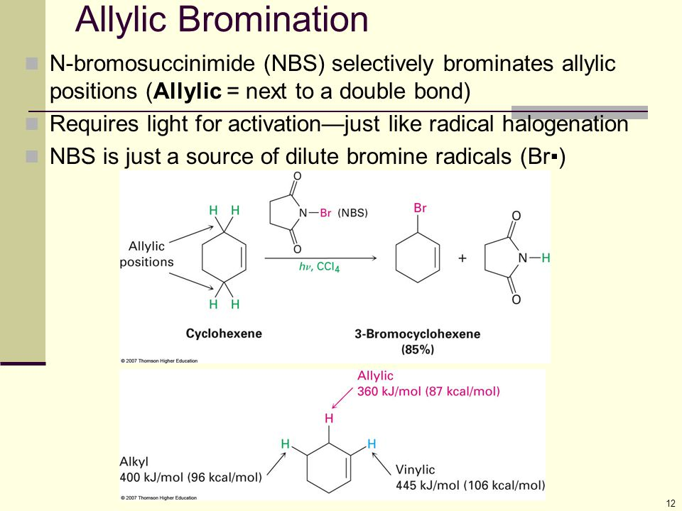 Allylic Bromination N-bromosuccinimide (NBS) selectively brominates allylic positions (Allylic = next to a double bond)