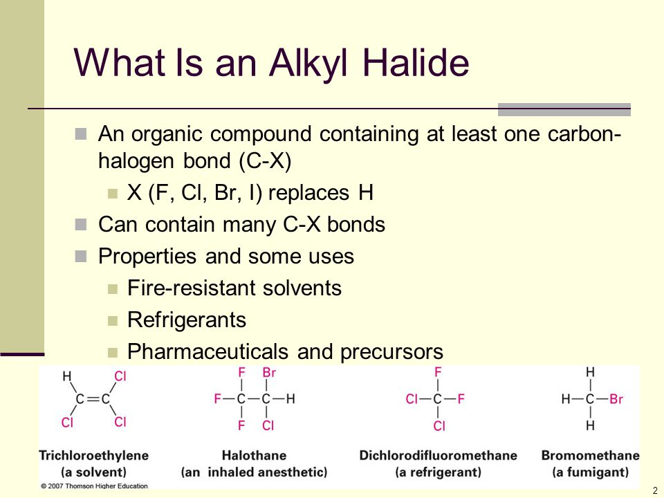 What Is an Alkyl Halide An organic compound containing at least one carbon-halogen bond (C-X) X (F, Cl, Br, I) replaces H.