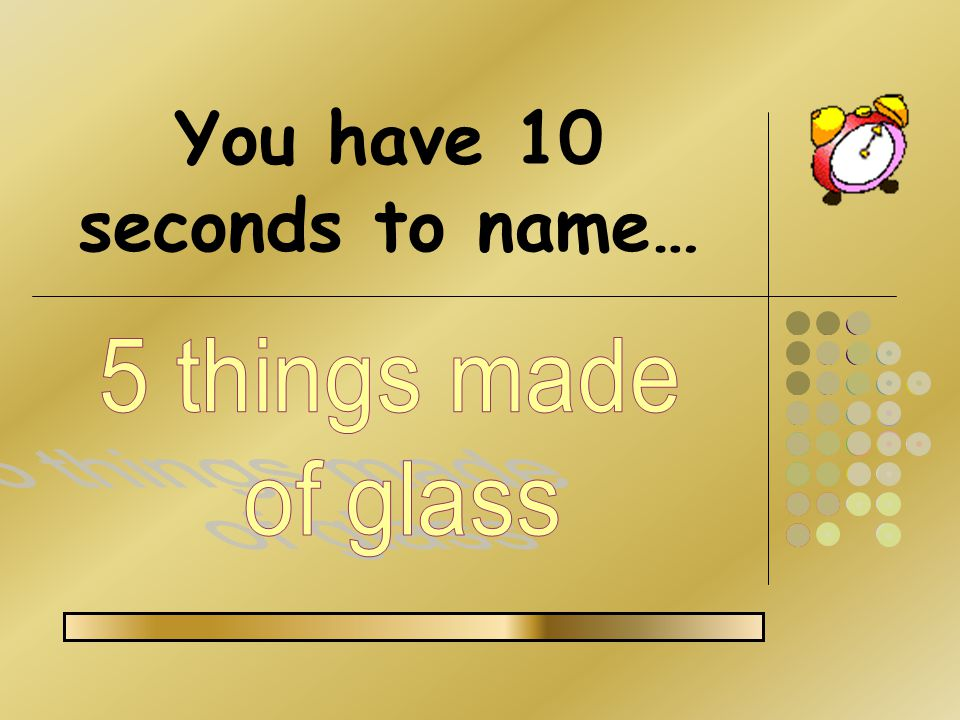 You have 10 seconds to name…