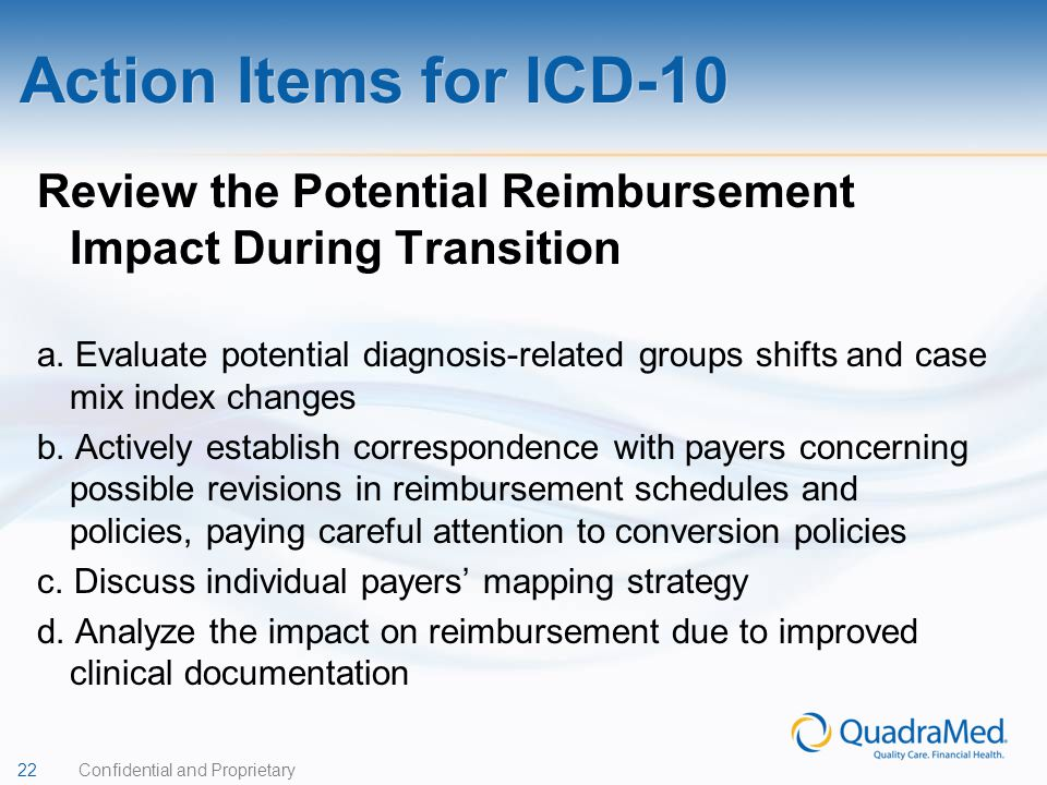 Action Items for ICD-10 Review the Potential Reimbursement Impact During Transition.