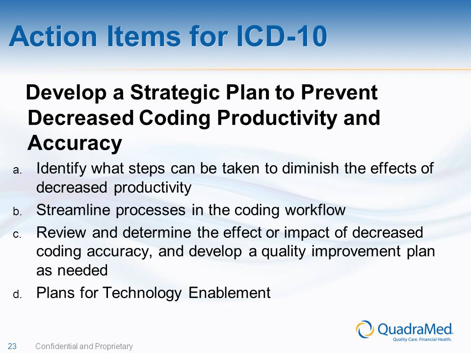 Action Items for ICD-10 Develop a Strategic Plan to Prevent Decreased Coding Productivity and Accuracy.