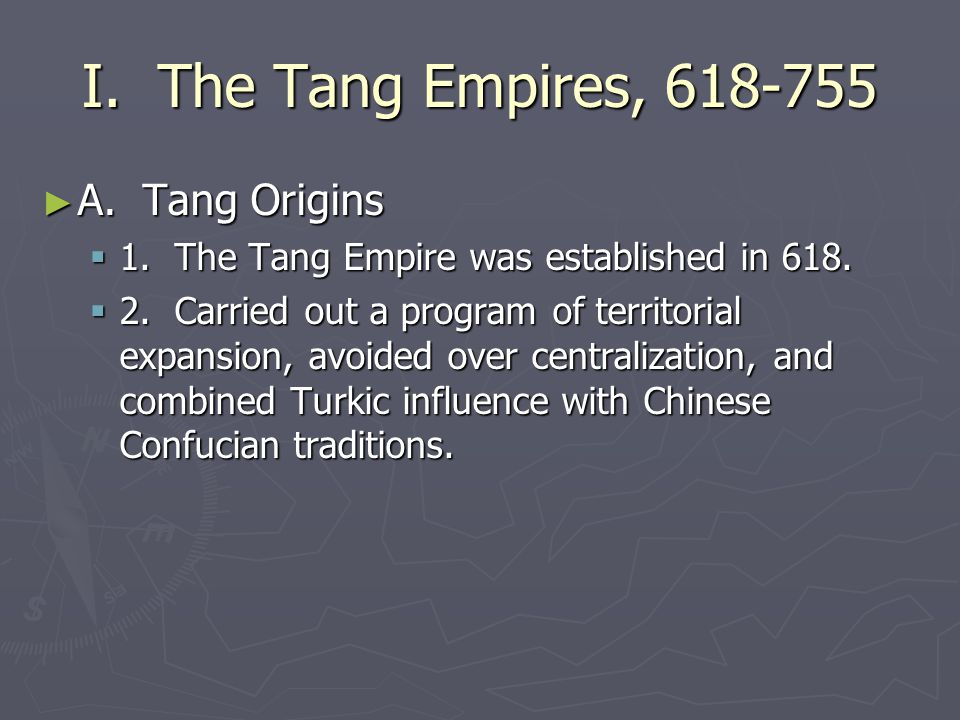 I. The Tang Empires, 618-755 A. Tang Origins