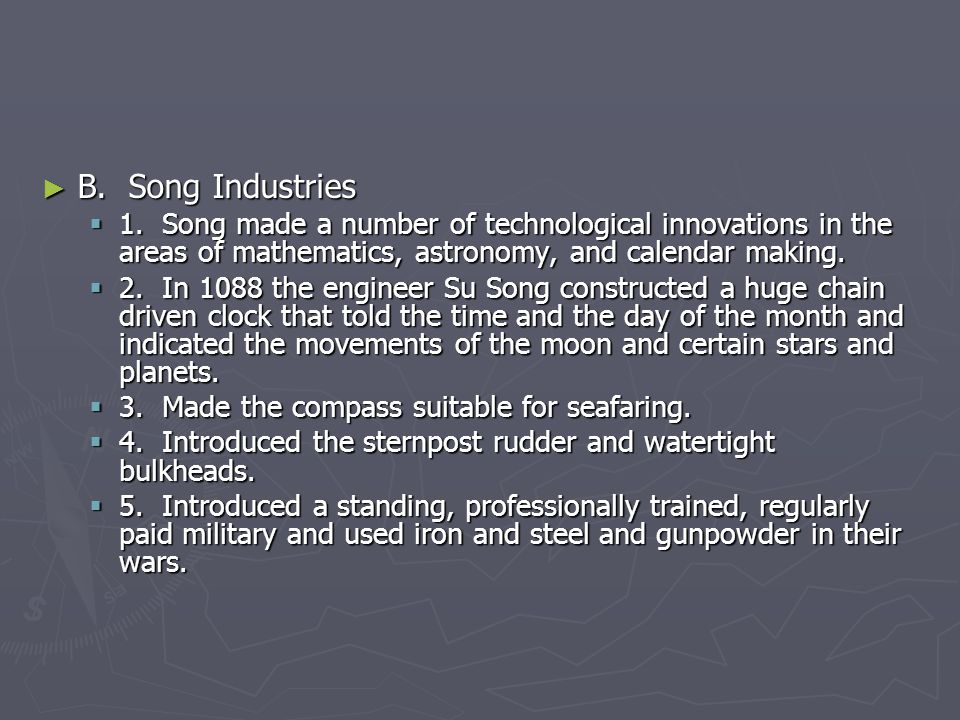 B. Song Industries 1. Song made a number of technological innovations in the areas of mathematics, astronomy, and calendar making.