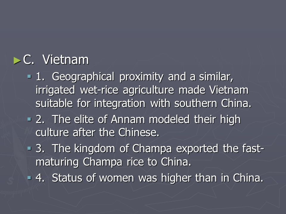 C. Vietnam 1. Geographical proximity and a similar, irrigated wet-rice agriculture made Vietnam suitable for integration with southern China.