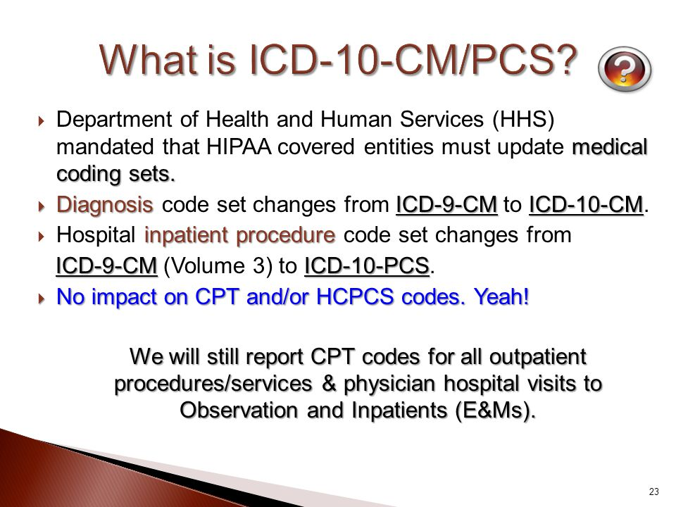 What is ICD-10-CM/PCS Department of Health and Human Services (HHS) mandated that HIPAA covered entities must update medical coding sets.