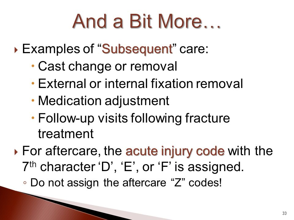 And a Bit More… Examples of Subsequent care: Cast change or removal