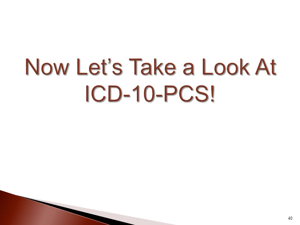 Now Let's Take a Look At ICD-10-PCS!