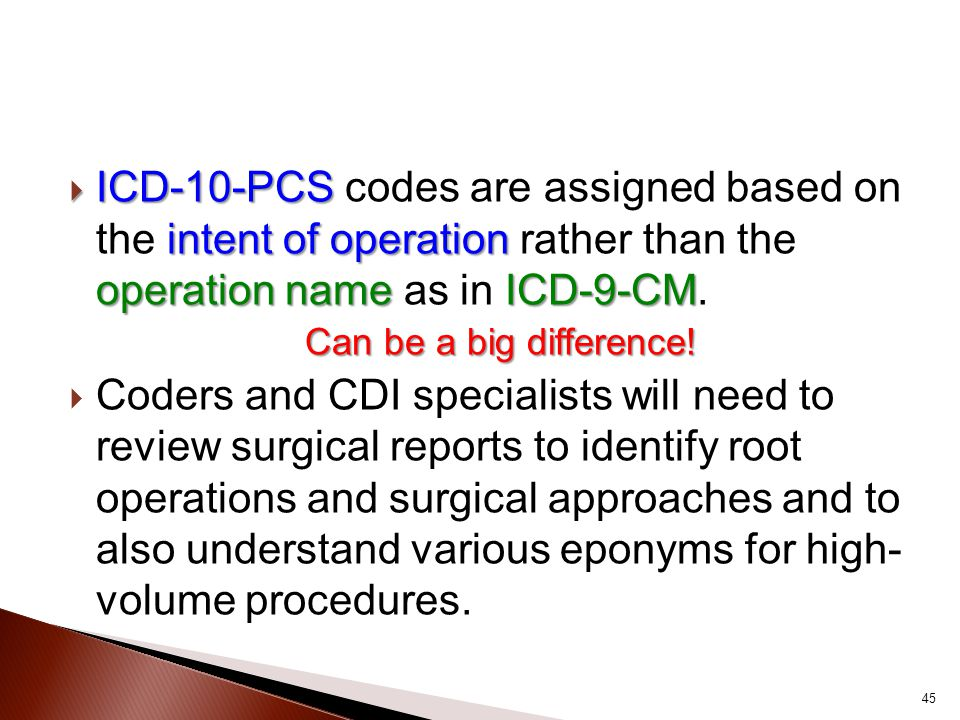 ICD-10-PCS codes are assigned based on the intent of operation rather than the operation name as in ICD-9-CM.