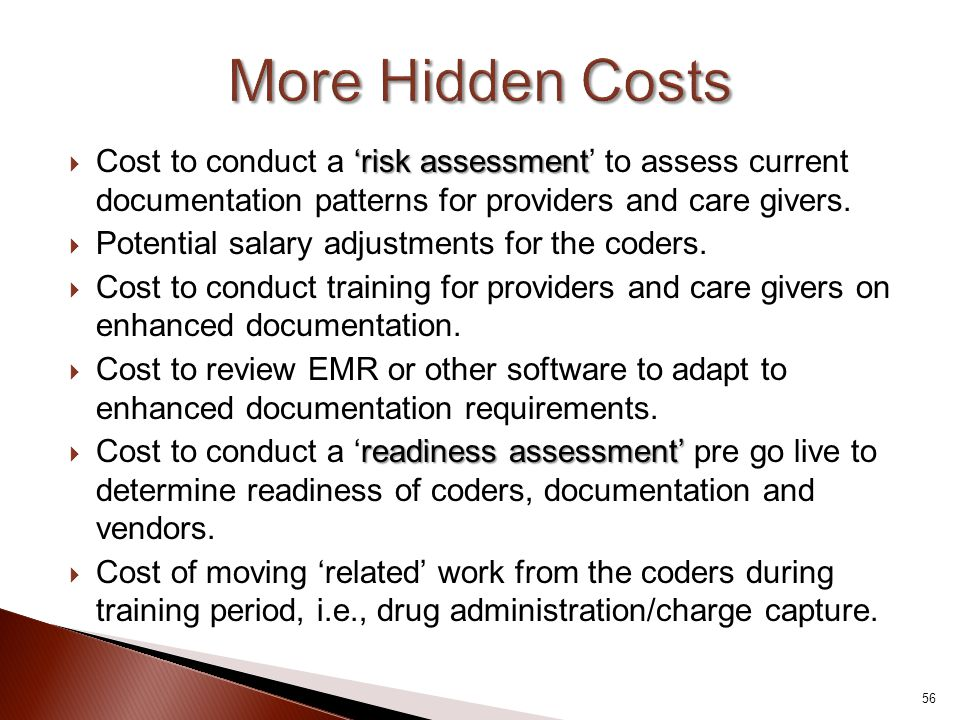 More Hidden Costs Cost to conduct a 'risk assessment' to assess current documentation patterns for providers and care givers.