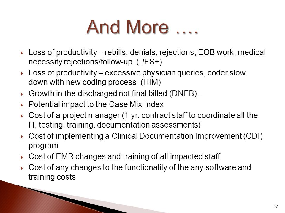And More …. Loss of productivity – rebills, denials, rejections, EOB work, medical necessity rejections/follow-up (PFS+)