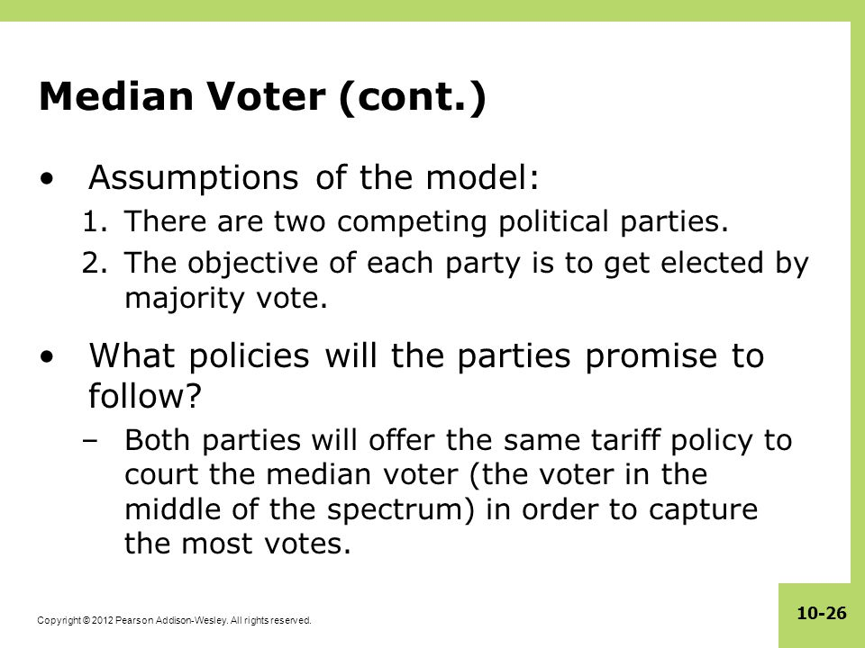 Median Voter (cont.) Assumptions of the model: