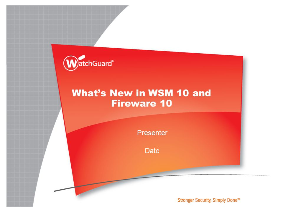 What's New in WSM 10 and Fireware 10