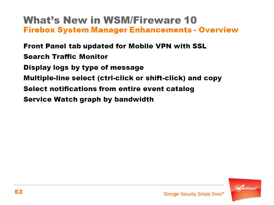What's New in WSM/Fireware 10 Firebox System Manager Enhancements - Overview