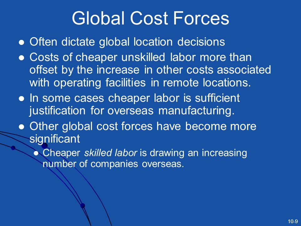 Global Cost Forces Often dictate global location decisions