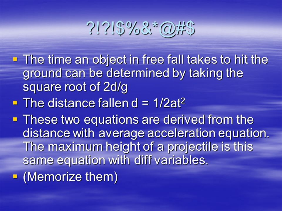 ! !$%&*@#$ The time an object in free fall takes to hit the ground can be determined by taking the square root of 2d/g.