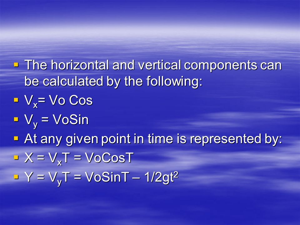 The horizontal and vertical components can be calculated by the following: