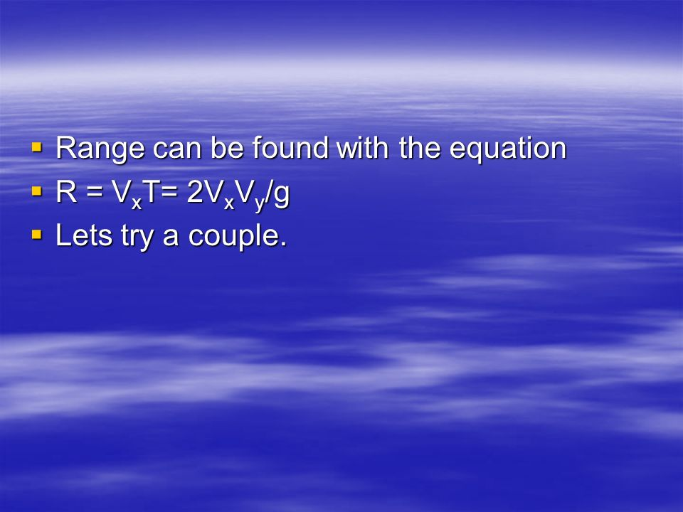 Range can be found with the equation
