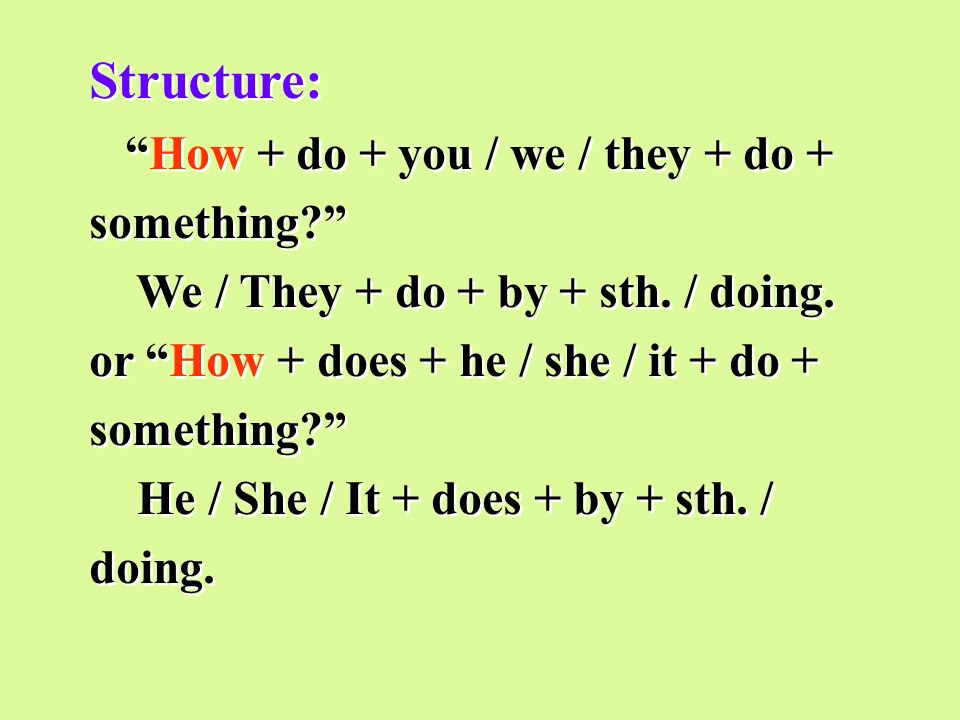 Structure: How + do + you / we / they + do + something