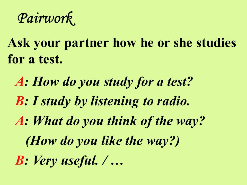 Pairwork Ask your partner how he or she studies for a test.
