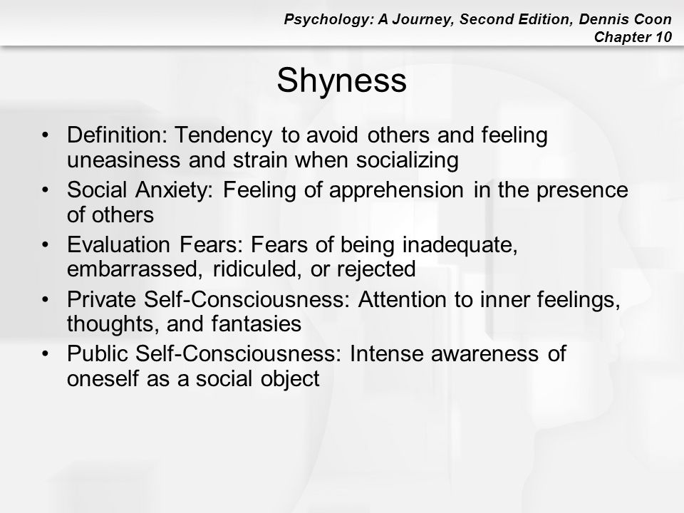 Shyness Definition: Tendency to avoid others and feeling uneasiness and strain when socializing.
