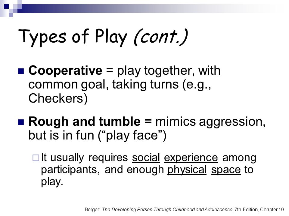 Types of Play (cont.) Cooperative = play together, with common goal, taking turns (e.g., Checkers)