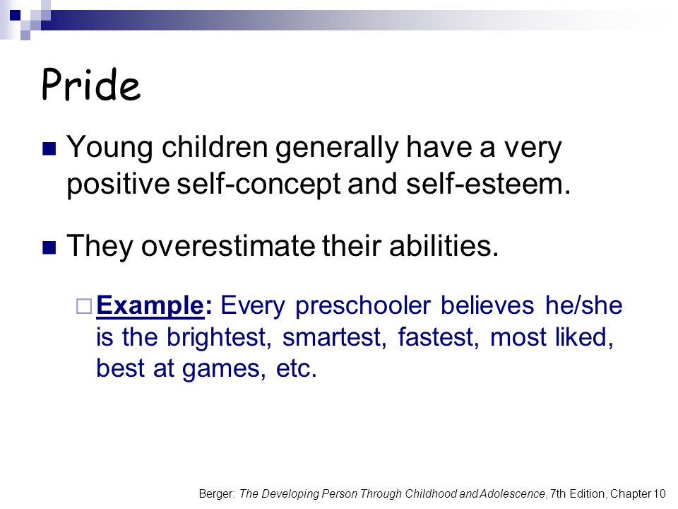 Pride Young children generally have a very positive self-concept and self-esteem. They overestimate their abilities.