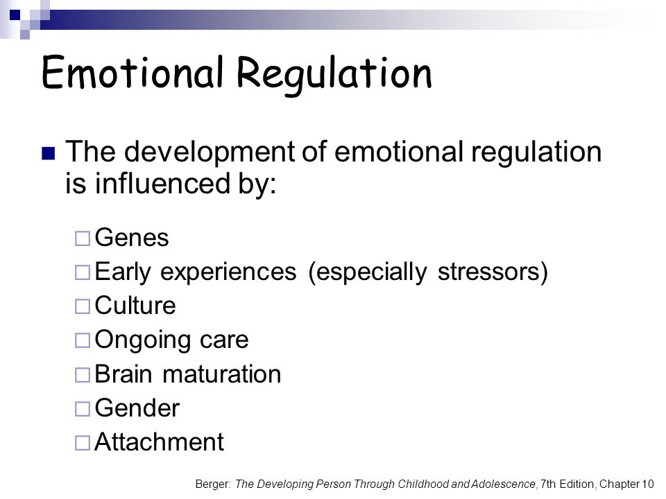 Emotional Regulation The development of emotional regulation is influenced by: Genes. Early experiences (especially stressors)