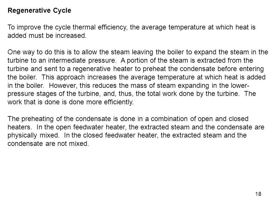 Regenerative Cycle To improve the cycle thermal efficiency, the average temperature at which heat is added must be increased.