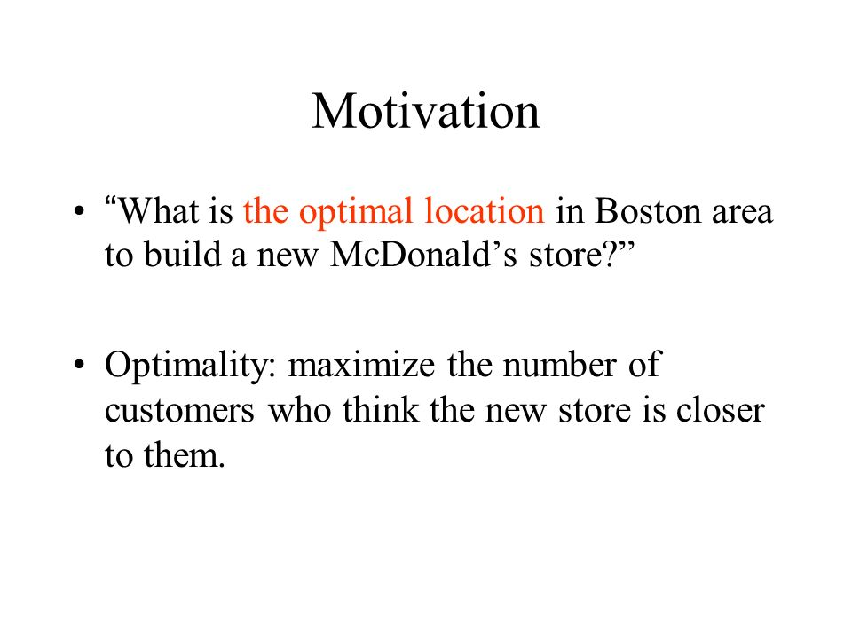 Motivation What is the optimal location in Boston area to build a new McDonald's store